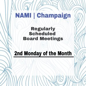NAMI Champaign Board Reminder, 2nd Monday of the Month