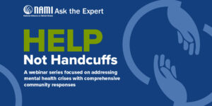 Help Not Handcuffs, a webinar series focused on addressing mental health crises with comprehensive community responses